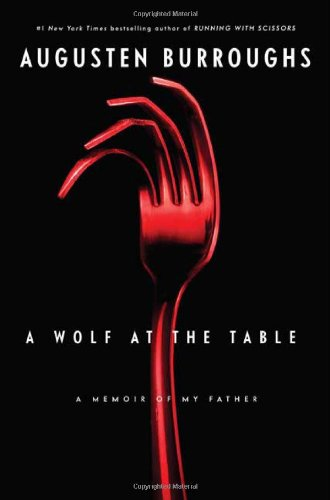 A Wolf at the Table: A Memoir of My Father (Signed First Edition): Augusten Burroughs