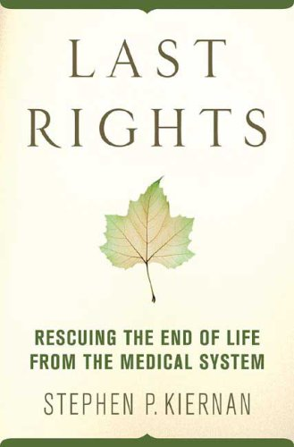 9780312342241: Last Rights: Rescuing the End of Life from the Medical System