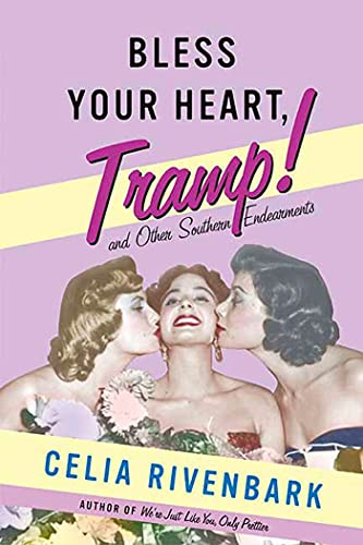 Bless Your Heart, Tramp: And Other Southern Endearments: Rivenbark, Celia