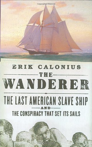 9780312343477: The Wanderer: The Last American Slave Ship and the Conspiracy That Set Its Sails