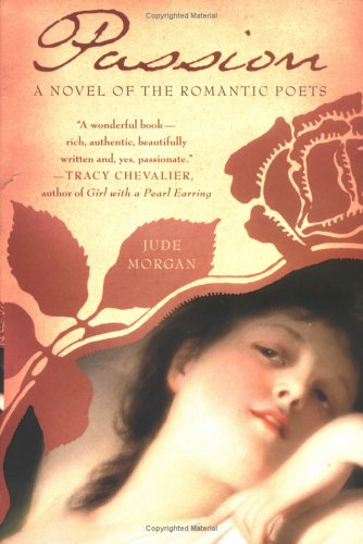 9780312343682: Passion: A Novel of the Romantic Poets