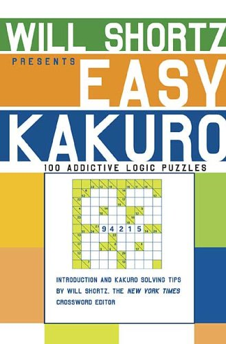 9780312345419: Will Shortz Presents Easy Kakuro: 100 Addictive Logic Puzzles