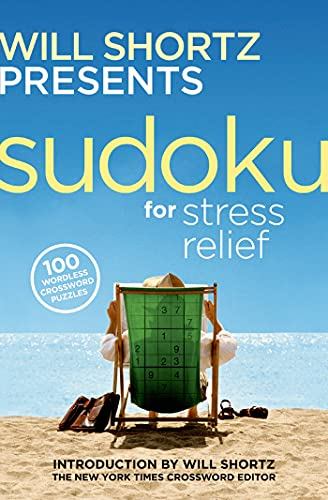 9780312345556: Will Shortz Presents Sudoku for Stress Relief: 100 Wordless Crossword Puzzles