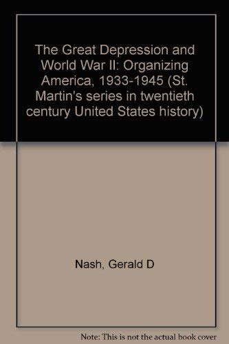 9780312345617: The Great Depression and World War II: Organizing America, 1933-1945 (St. Martin's series in twentieth century United States history)