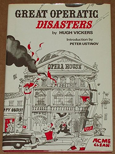 Great Operatic Disasters: Hugh Vickers; Illustrator-Michael ffolkes; Introduction-Peter Ustinov