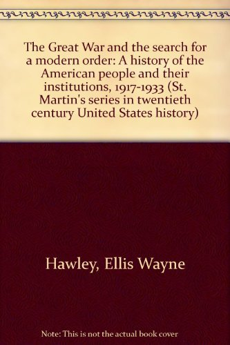 9780312346805: The Great War and the search for a modern order: A history of the American people and their institutions, 1917-1933 (St. Martin's series in twentieth century United States history)