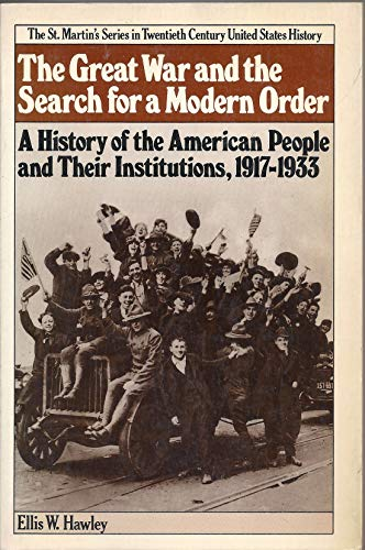9780312346812: The Great War and the Search for a Modern Order: A History of the American People and Their Institutions, 1917-1933 [The St. Martin's Series in Twentieth Century United States History]