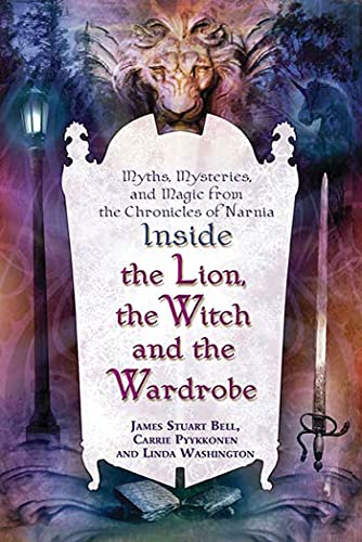 "Inside ""The Lion, the Witch and the Wardrobe"": Myths, Mysteries, and Magic from the Chronicles of Narnia (0312347448) by James Stuart Bell; Linda Washington; Carrie Pyykkonen"