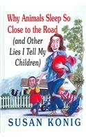 9780312347628: Why Animals Sleep So Close to the Road: (and Other Lies I Tell My Children)
