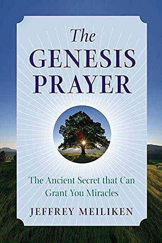 The Genesis Prayer: The Ancient Secret That: Meiliken, Jeffrey