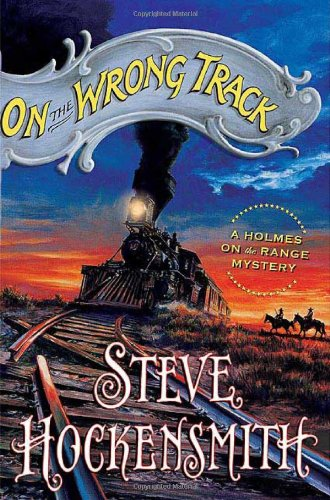 On the Wrong Track : A Holmes on the Range Mystery: Hockensmith, Steve