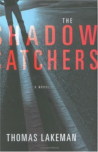 The Shadow Catchers (1st Edition, Signed by Author): Lakeman, Thomas