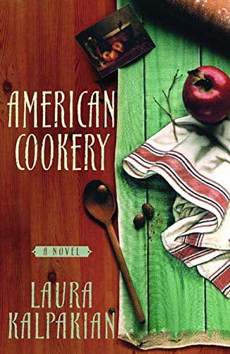 American Cookery: A Novel: Kalpakian, Laura