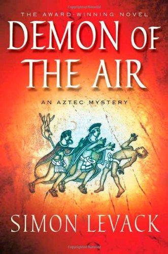 The Demon of the Air: An Aztec Mystery (Aztec Mysteries): Levack, Simon