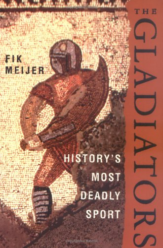 9780312348748: The Gladiators: History's Most Deadly Sport