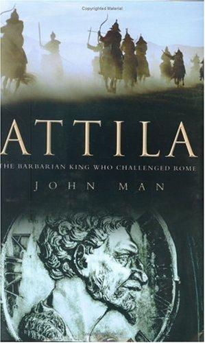 Attila: The Barbarian King Who Challenged Rome: John Man