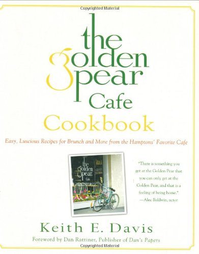 9780312349714: The Golden Pear Cafe Cookbook: Easy Luscious Recipes for Brunch and More from the Hamptons' Favorite Cafe