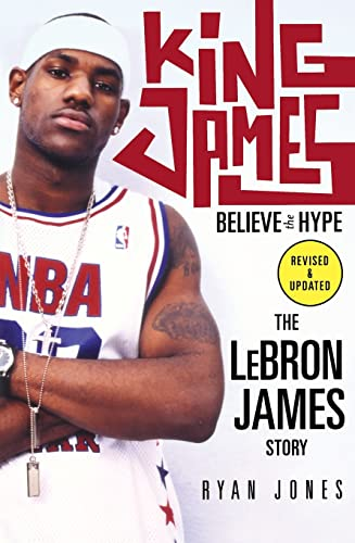 9780312349929: King James: Believe the Hype---The LeBron James Story