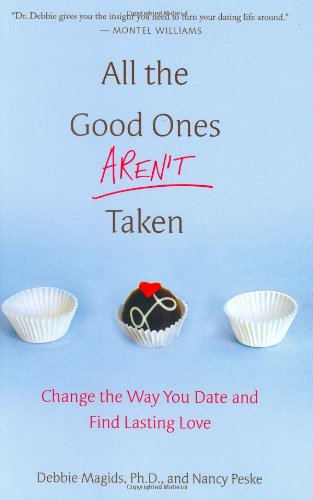 9780312351458: All the Good Ones Aren't Taken: Change the Way You Date and Find Lasting Love