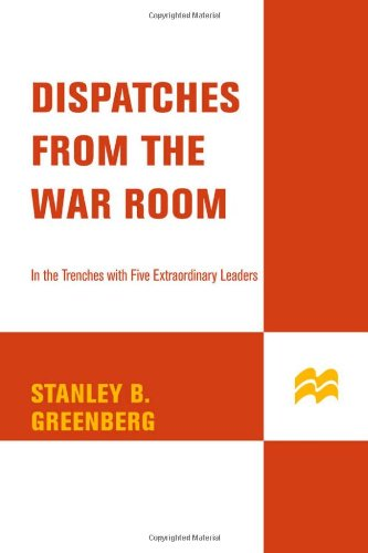 Dispatches from the War Room: In the: Greenberg, Stanley B,