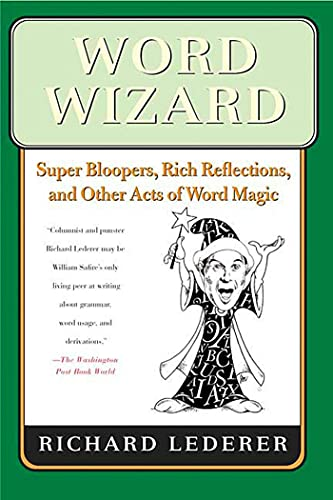 Word Wizard: Super Bloopers, Rich Reflections, and Other Acts of Word Magic: Lederer, Richard