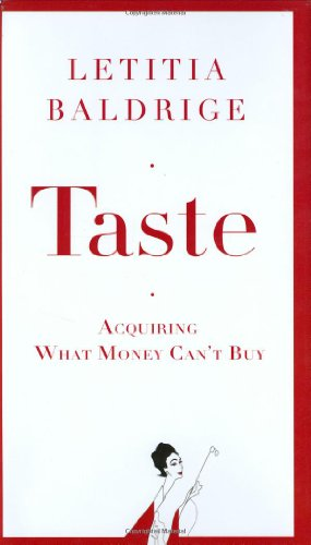 Taste: Acquiring What Money Can't Buy (0312351739) by Letitia Baldrige