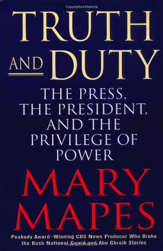 9780312351953: Truth and Duty: The Press, The President, and the Privilege of Power