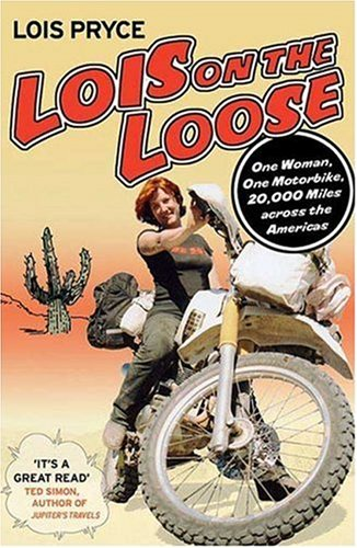 9780312352219: Lois on the Loose: One Woman, One Motorcycle, 20,000 Miles Across the Americas