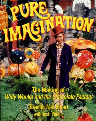 9780312352400: Pure Imagination: The Making of Willy Wonka and the Chocolate Factory