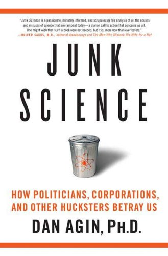 9780312352417: Junk Science: How Politicians, Corporations, and Other Hucksters Betray Us