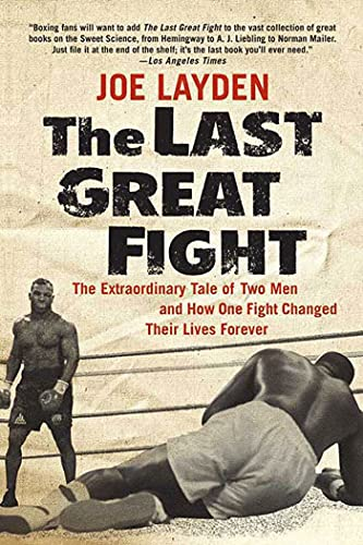 The Last Great Fight: The Extraordinary Tale of Two Men and How One Fight Changed Their Lives ...
