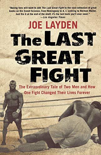The Last Great Fight: The Extraordinary Tale: Layden, Joe