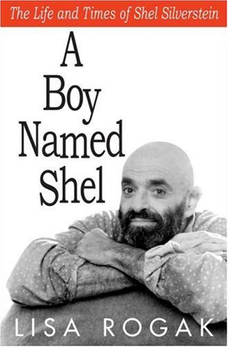 A Boy Named Shel: The Life and Times of Shel Silverstein: Rogak, Lisa