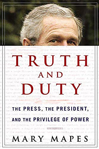 9780312354114: Truth and Duty: The Press, the President, and the Privilege of Power