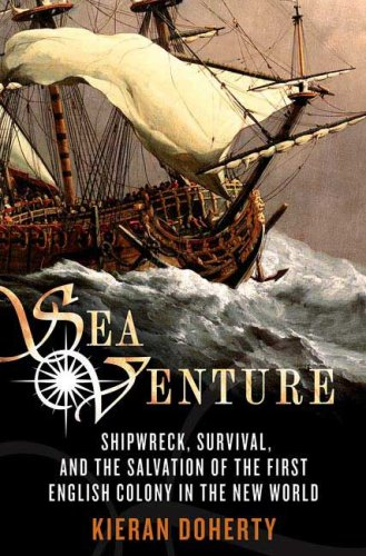 SEA VENTURE. shipwreck, survival, and the salvation of the first English colony in the New World.