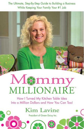 9780312354572: Mommy Millionaire: How I Turned My Kitchen Table Idea into a Million Dollars and How You Can, Too!