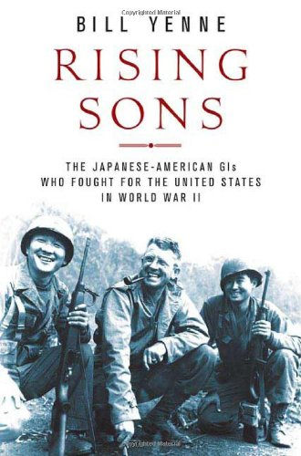 Rising Sons: The Japanese American GIs Who Fought for the United States in World War II: Yenne, ...