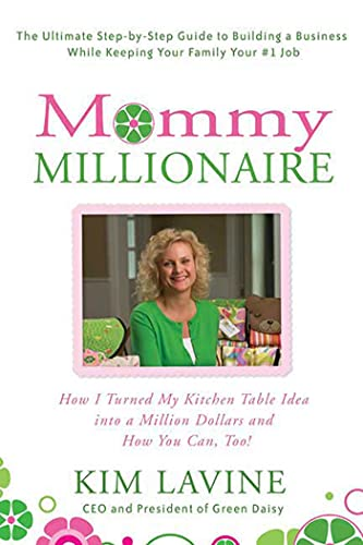 9780312354718: Mommy Millionaire: How I Turned My Kitchen Table Idea into a Million Dollars and How You Can, Too!