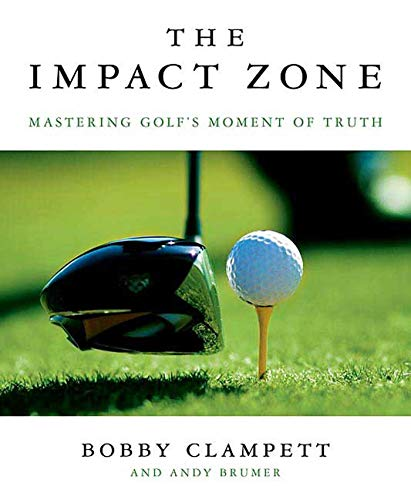 The Impact Zone: Mastering Golf's Moment of Truth: Clampett, Bobby; Brumer, Andy
