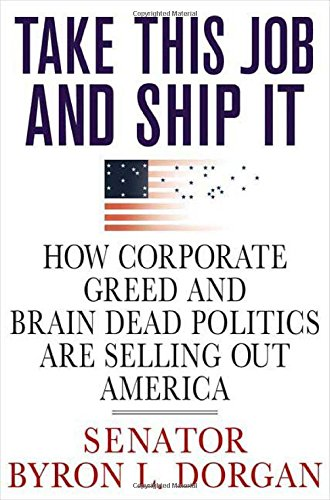 9780312355227: Take This Job and Ship It: How Corporate Greed and Brain-Dead Politics Are Selling Out America