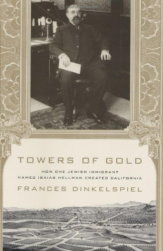 Towers of Gold: How One Jewish Immigrant Named Isaias Hellman Created California (SIGNED): ...