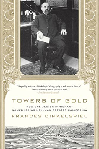 9780312355272: Towers of Gold: How One Jewish Immigrant Named Isaias Hellman Created California