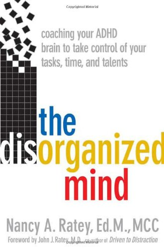 The Disorganized Mind: Coaching Your ADHD Brain to Take Control of Your Time, Tasks, and Talents: ...