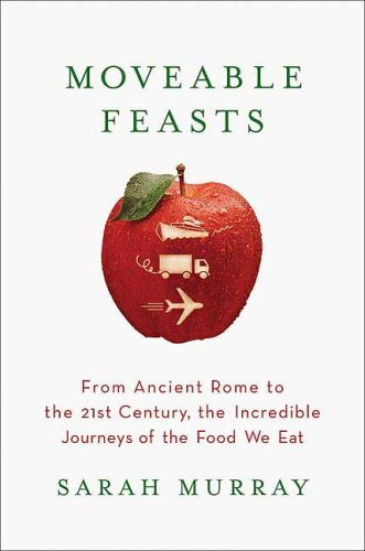 9780312355357: Moveable Feasts: From Ancient Rome to the 21st Century, the Incredible Journeys of the Food We Eat