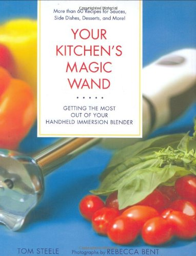 9780312355418: Your Kitchen's Magic Wand: Getting the Most Out of Your Handheld Immersion Blender
