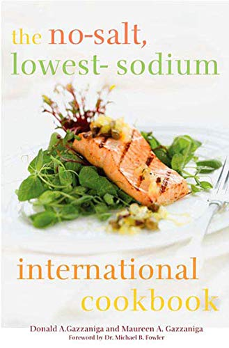 The No-Salt, Lowest-Sodium International Cookbook: Gazzaniga, Donald A.; Gazzaniga, Maureen A.