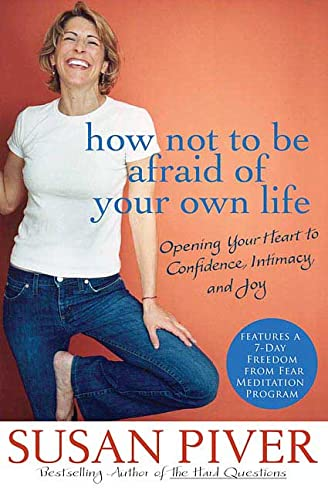 9780312355968: How Not to Be Afraid of Your Own Life: Opening Your Heart to Confidence, Intimacy, And Joy