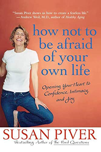 9780312355975: How Not to Be Afraid of Your Own Life: Opening Your Heart to Confidence, Intimacy, and Joy