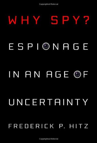 9780312356040: Why Spy?: Espionage in an Age of Uncertainty