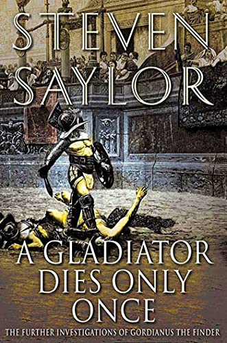 9780312357443: A Gladiator Dies Only Once: The Further Investigations of Gordianus the Finder (Novels of Ancient Rome)